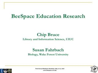 BeeSpace Education Research Chip Bruce Library and Information Science, UIUC Susan Fahrbach Biology, Wake Forest Univers