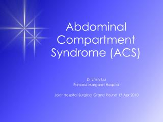Abdominal Compartment Syndrome (ACS)