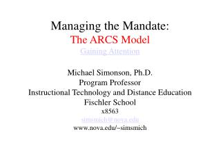 Managing the Mandate: The ARCS Model Gaining Attention Michael Simonson, Ph.D. Program Professor Instructional Technolog