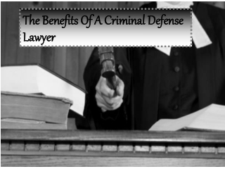 The Benefits Of A Criminal Defense Lawyer