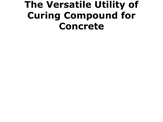 The Versatile Utility of Curing Compound for Concrete