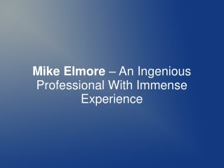 Mike Elmore – An Ingenious Professional With Immense Experie