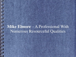 Mike Elmore – A Professional With Numerous Resourceful Quali