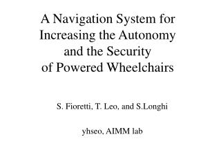 A Navigation System for  Increasing the Autonomy  and the Security  of Powered Wheelchairs