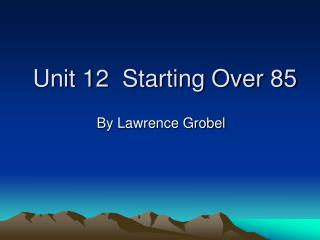 Unit 12 Starting Over 85
