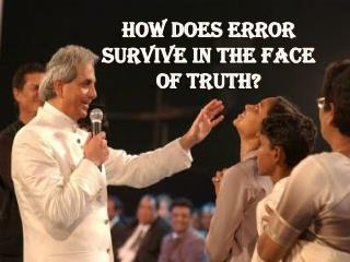 How Does Error Survive In The Face of Truth?