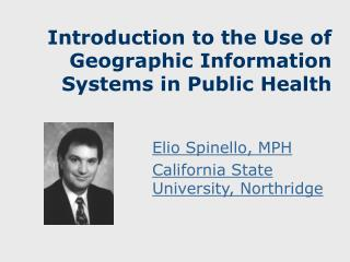 Introduction to the Use of Geographic Information Systems in Public Health
