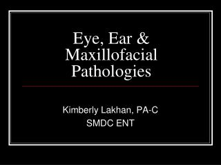 Eye, Ear & Maxillofacial Pathologies