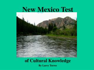 New Mexico Test  of Cultural Knowledge By Larry Torres