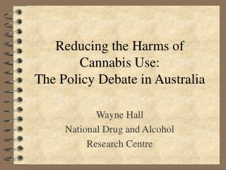 Reducing the Harms of  Cannabis Use:  The Policy Debate in Australia