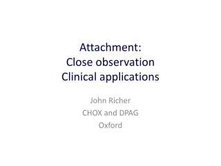 Attachment: Close observation  Clinical applications