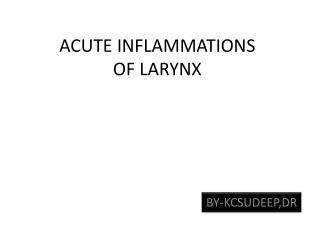 ACUTE INFLAMMATIONS OF LARYNX
