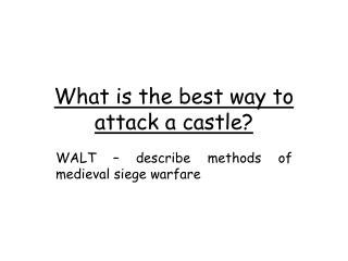 What is the best way to attack a castle