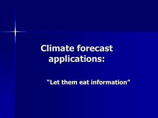 Climate forecast applications:
