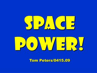 Space power!  Tom Peters/0415.09