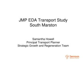 JMP EDA Transport Study South Marston   Samantha Howell Principal Transport Planner Strategic Growth and Regeneration Te