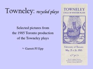 Selected pictures from  the 1985 Toronto production  of the Towneley plays by Garrett PJ Epp