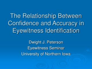 The Relationship Between Confidence and Accuracy in Eyewitness Identification