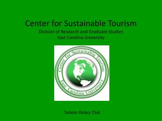 Center for Sustainable Tourism Division of Research and Graduate Studies East Carolina University