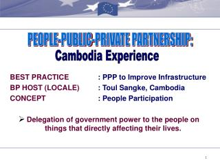 BEST PRACTICE : PPP to Improve Infrastructure BP HOST (LOCALE)	 : Toul Sangke, Cambodia CONCEPT : People Participation