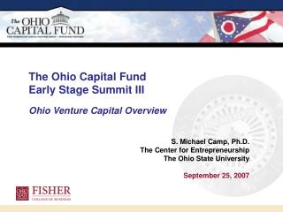 S. Michael Camp, Ph.D. The Center for Entrepreneurship The Ohio State University September 25, 2007