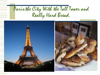 Paris:the City With the Tall Tower and Really Hard Bread.