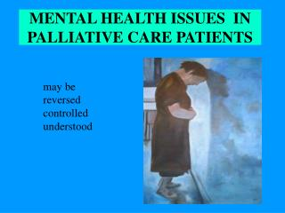 MENTAL HEALTH ISSUES  IN PALLIATIVE CARE PATIENTS