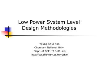 Low Power System Level Design Methodologies