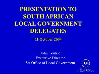 PRESENTATION TO  SOUTH AFRICAN  LOCAL GOVERNMENT DELEGATES 11 October 2004