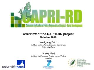 Overview of the CAPRI-RD project October 2010 Wolfgang Britz Institute for Food and Resource Economics University Bonn K
