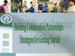 Building Collaborative Partnerships:   Strategies for Getting Started
