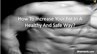 How To Increase Your Fat In A Healthy And Safe Way?