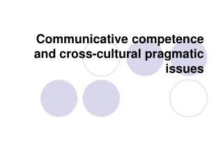 Communicative competence and cross-cultural pragmatic issues