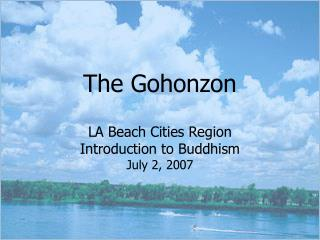 The Gohonzon LA Beach Cities Region Introduction to Buddhism July 2, 2007