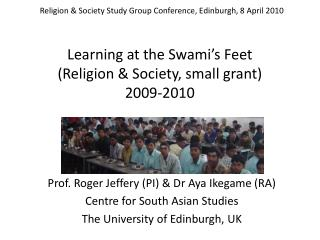Learning at the Swami's Feet (Religion & Society, small grant) 2009-2010