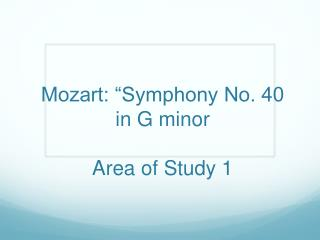 "Mozart: ""Symphony No. 40 in G minor Area of Study 1"