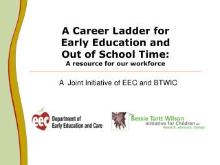 A Career Ladder for  Early Education and  Out of School Time:  A resource for our workforce
