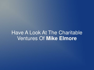 Have A Look At The Charitable Ventures Of Mike Elmore