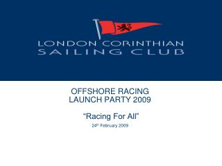 "OFFSHORE RACING  LAUNCH PARTY 2009  ""Racing For All"" 24 th  February 2009"