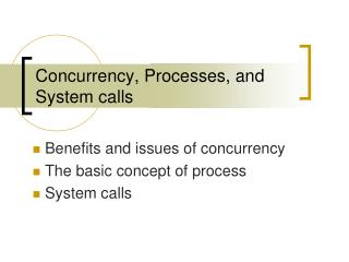 Concurrency, Processes, and System calls