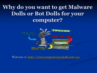 Why do you want to get Malware Dolls or Bot Dolls for your c