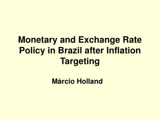 Monetary and Exchange Rate Policy in Brazil after Inflation Targeting