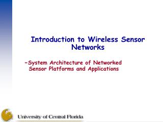 Introduction to Wireless Sensor Networks - System Architecture of Networked    Sensor Platforms and Applications