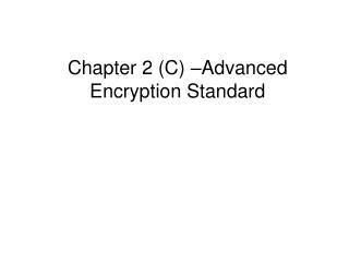 Chapter 2 (C) – Advanced Encryption Standard