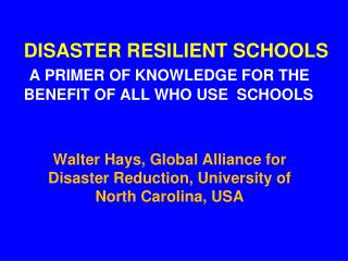 DISASTER RESILIENT SCHOOLS A PRIMER OF KNOWLEDGE FOR THE     BENEFIT OF ALL WHO USE  SCHOOLS