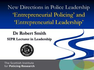 New Directions in Police Leadership 'Entrepreneurial Policing' and 'Entrepreneurial Leadership'