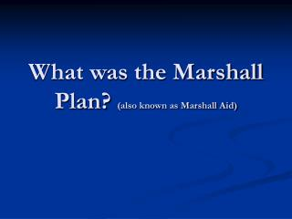 What was the Marshall Plan?  (also known as Marshall Aid)