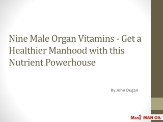 Nine Male Organ Vitamins - Get a Healthier Manhood