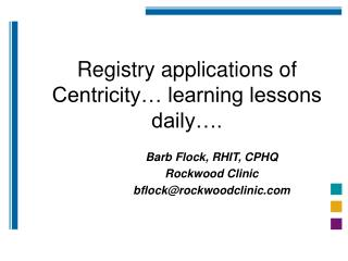Registry applications of Centricity… learning lessons daily….