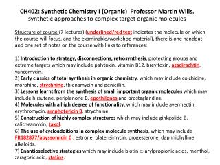CH402: Synthetic Chemistry I (Organic)  Professor Martin Wills. synthetic approaches to complex target organic molecules